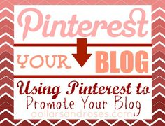 Dollars and Roses - http://dollarsandroses.com/how-to-use-pinterest-to-drive-traffic-to-your-blog/