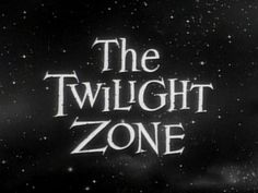 The Twilight Zone - only scary movie I'd watch. Outer Limits was too scary!!.