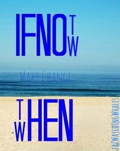 tagline: if not now, then when? Quotable Quotes, Me Quotes, Just A Reminder, Mind Over Matter, Quote Board, Unconditional Love, Change Quotes, Encouragement, Inspirational Quotes