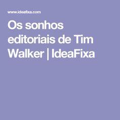Os sonhos editoriais de Tim Walker | IdeaFixa