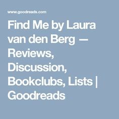 Find Me by Laura van den Berg — Reviews, Discussion, Bookclubs, Lists | Goodreads