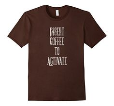 Men's Insert Coffee to Activate T-Shirt 2XL Brown Coffee ... https://www.amazon.com/dp/B01N6YWQ1I/ref=cm_sw_r_pi_dp_x_R-aMybMG2HE28