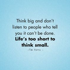 Think big and don't listen to people who tell you it can't be done. Life's too short to think small. Inspirational Quotes For Entrepreneurs, Entrepreneur Quotes, Think Small, Think Big, Business Baby, Billionaire Lifestyle, Life Is Short, Good Advice, Success Quotes