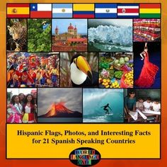 Spanish Speaking Countries Flags, Photos, Maps, PPT for 21 Hispanic Countries.  This has 6-8 colorful photos, 5 facts, a map, country word searches, map quizzes, video clips, and more.  For a free sample, go to:  https://www.teacherspayteachers.com/Product/Mexican-Flag-Spanish-Flag-Photos-and-Interesting-Facts-1240268