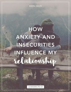 How anxiety and insecurities have influenced my relationship