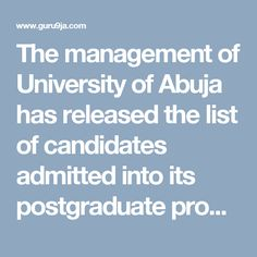 The management of University of Abuja has released the list of candidates admitted into its postgraduate programme for the 2016/2017 academ...