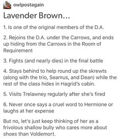 And the fandom hates her because she acted like a typical teenage girl in a relationship. Just because Ron was emotionally stunted doesn't mean Lavendar had to be