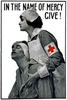 A Red Cross nurse holding a wounded soldier in this poster soliciting funds during WWI: 'In the name of mercy give.' The poster was illustrated by Albert Herter in 1917.