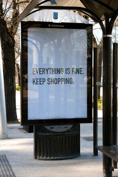 """"""" """"KEEP SHOPPING,"""" It said sharply. The robot grabbed my arm and looked into my eyes. His eyes look cold and merciless. """"I said, everything is fine.Now keep shopping."""" Then, it let go of my arm. Barbara Kruger, Live Your Life, Anti Consumerism, Image Citation, My Motto, Life Motto, Everything Is Fine, Keep Shopping, Shopping Spree"""