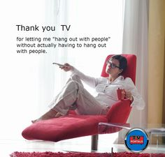 Thank you to TV for letting me hang out with people without actually having to hang out with people. Tv Funny, Wha T, Hanging Out, Sons, Let It Be, People, Life, Beautiful, My Son