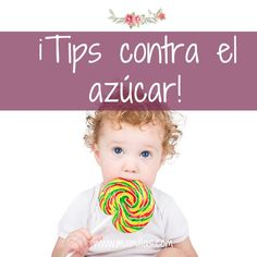 ¡Tips contra el azúcar!   Llega una edad en la que tu bebé empezará a comer de tooodo. No podrás evitar que coma el pastel de chocolate, el pan dulce que hay en casa de la abuela, los caramelos y hasta probar de vez en cuando un refresco. ¡Así que te damos unos tips para que el consumo de azúcar no sea tan alto!