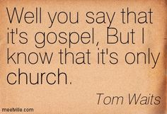 I didn't really identify with the music of my by Tom Waits @ Like ...