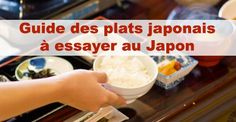 Quel plat japonais tester ou essayer au japon ? Si vous voulez connaitre la cuisine japonaise, voici le guide des plats japonais à connaitre avant de partir au japon