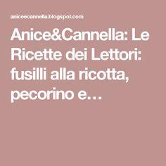 Anice&Cannella: Le Ricette dei Lettori: fusilli alla ricotta, pecorino e…