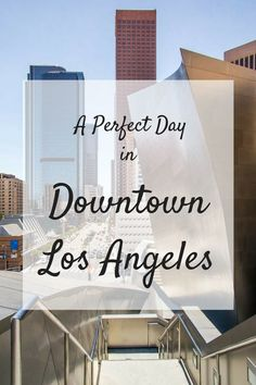A Perfect Day in Downtown Los Angeles, California