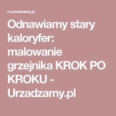 Odnawiamy stary kaloryfer: malowanie grzejnika KROK PO KROKU - Urzadzamy.pl