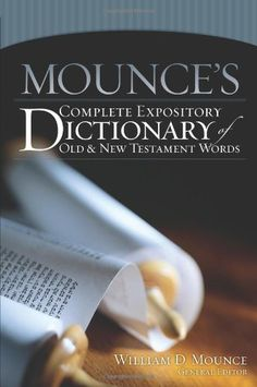 Mounce's Complete Expository Dictionary of Old and New Testament Words by William D. Mounce, http://www.amazon.com/dp/0310248787/ref=cm_sw_r_pi_dp_sNPnrb0WZHEAX