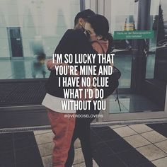 I'm So Lucky You're Mine And I Have No Clue What I'd Do Without You love love quotes quotes quote love sayings love image quotes love quotes with pics love quotes with images love quotes for tumblr love quotes for facebook