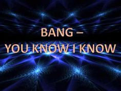 Bang - You Know I Know
