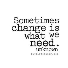 Sometimes change is what we need. LiveLifeHappy.com