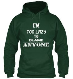 Too Lazy To Blame Anyone Forest Green T-Shirt Front.