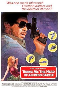 Bring Me the Head of Alfredo Garcia (1974) - there is a great movie in here somewhere, I'll find it one day.