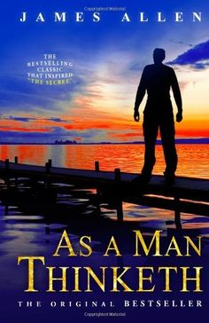 As a Man Thinketh by James Allen. As a being of Power, Intelligence, and Love, and the lord of his own thoughts, man holds the key to every situation, and contains within himself that transforming and regenerative agency by which he may make himself what he wills.