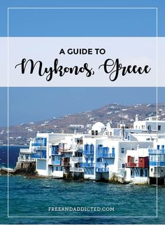 A guide to Mykonos, Greece – FREE & ADDICTED