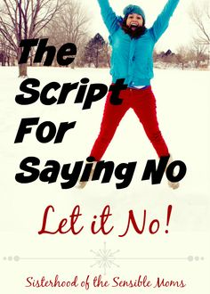 Now is the time to learn the real magic of the season: How to Say No! We have a script for that! -- Sisterhood of the Sensible Moms