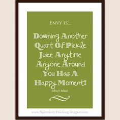 """""""Envy is downing another quart of pickle juice anytime anyone around you has a happy moment."""" -Jeffrey R. Holland  #LDS #generalconference #Mormon"""