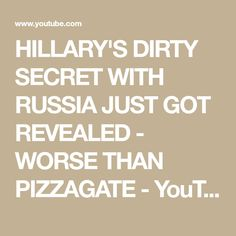 HILLARY'S DIRTY SECRET WITH RUSSIA JUST GOT REVEALED - WORSE THAN PIZZAGATE - YouTube