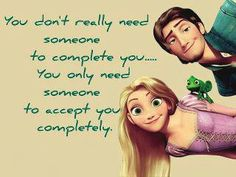 """You don't really need someone to complete you...you only need someone to accept you completely."" Tangled Quote"
