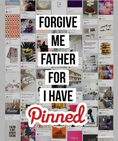 Forgive Me Father For I Have Pinned | Keeping my life online; in-line