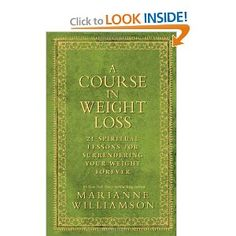 Great Book -   A Course In Weight Loss: 21 Spiritual Lessons for Surrendering Your Weight Forever