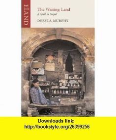 The Waiting Land A Spell in Nepal (9781906011659) Dervla Murphy , ISBN-10: 1906011656  , ISBN-13: 978-1906011659 ,  , tutorials , pdf , ebook , torrent , downloads , rapidshare , filesonic , hotfile , megaupload , fileserve