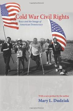 Cold War Civil Rights: Race and the Image of American Democracy (Politics and Society in Twentieth-Century America) by Mary L. Dudziak http://www.amazon.com/dp/0691152438/ref=cm_sw_r_pi_dp_1m4xub17XD64Q