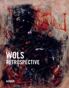 """Rathke, Ewald, Astrid Becker, Wols, Ilgner P. Bieberstein, Toby Kamps, and Katy Siegel. Wols: Retrospective ; [in Conjunction with the Exhibition """"wols: Retrospective"""", Kunsthalle Bremen, April 13 - August 11, 2013 and the Menil Collection, Houston, September 13, 2013 - January 12, 2014]. München: Hirmer, 2013. Print."""
