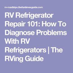 RV Refrigerator Repair 101: How To Diagnose Problems With RV Refrigerators | The RVing Guide