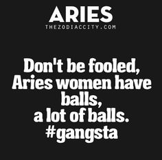 Don't be fooled, Aries women have balls….a lot of balls Zodiac Aries Facts Aries Ram, Aries And Pisces, Aries Love, Aries Astrology, Aries Sign, Aries Horoscope, My Zodiac Sign, Aries Zodiac Facts, Aries Quotes