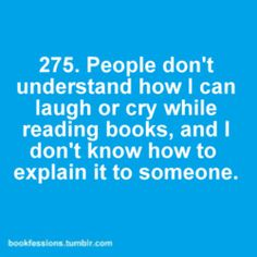 If you're not emotionally wrung out by the time you've finished a book, you're not doing it right.