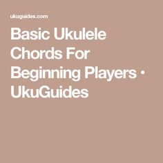 Basic Ukulele Chords For Beginning Players • UkuGuides