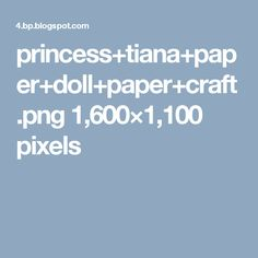 princess+tiana+paper+doll+paper+craft.png 1,600×1,100 pixels