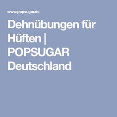Dehnübungen für Hüften | POPSUGAR Deutschland