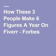 How These 3 People Make 6 Figures A Year On Fiverr - Forbes