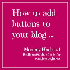 Really simple guide to adding buttons to your blog and making images clickable @Mums Make Lists #blogging #html