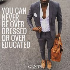 You can never be overdressed or over educated.