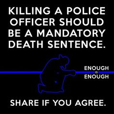 Intentionally killing a Officer of the Law. Yes I agree. Police Family, Police Life, Police Humor, Police Officer, Leo Police, Police Quotes, Police Lives Matter, Blue Life, Enough Is Enough