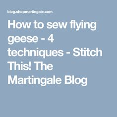 How to sew flying geese - 4 techniques - Stitch This! The Martingale Blog