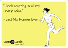 """I look amazing in all my race photos."" - Said No Runner Ever. Lmao, so true!"