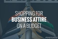 Here are Leslie's tips to shopping for business attire on a budget!